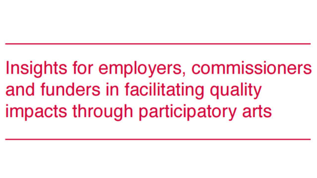 Insights for employers, commissioners and funders in facilitating quality impacts through participatory arts
