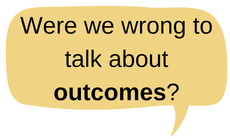 Were we wrong to talk about outcomes?